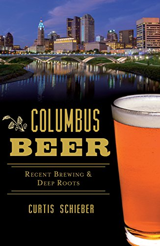 Columbus Beer: Recent Brewing & Deep Roots (American Palate) (English Edition)