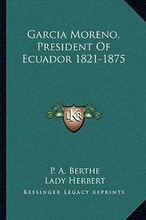 Garcia Moreno, President of Ecuador 1821-1875
