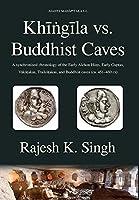 Khingila vs. Buddhist Caves: A synchronised chronology of the Early Alchon Huns, Early Guptas, Vakatakas, Traikutakas, and Buddhist caves (ca. 451-480 CE) (Ajanta Mahapitaka)
