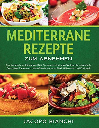 Mediterrane Rezepte zum Abnehmen: Das Kochbuch zur Mittelmeer-Diät. So genussvoll können Sie Ihre...