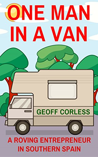 One Man in a Van: A Roving Entrepreneur In Southern Spain (A Van in Spain Trilogy Book 2) (English Edition)