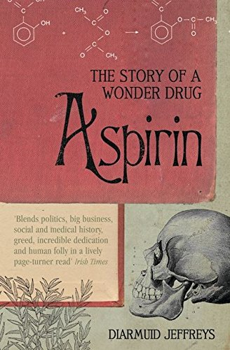 Aspirin: The Extraordinary Story of a Wonder Drug