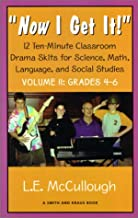 Now I Get It: 12 Ten-Minute Classroom Drama Skits for Science, Math, Language, and Social Studies Volume II : Grades 4-6 (Young Actors Series)