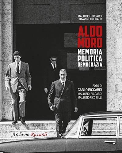 Aldo Moro. Memoria, politica, democrazia. Ediz. illustrata