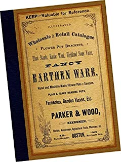 TRADE SAMPLES CATALOGUE: Parker and Wood Seedsmen, Florists, Nurserymen, Agricultural Tools, Machines, etc. Boston Mass. : 1886 Illustrated Wholesale and Retail Catalogue, Flower Pot Brackets, Plant Stands, Rustic Work, Highland Stone Vases, Fancy Earthen Ware, Hand and Machine Made Flower Pots and Saucers, Plain and Fancy Hanging Pots, Ferneries, Garden Vases, etc. (Replica of the original 1886 trade samples catalog all sorts of fancy gardening and landscaping supplies)