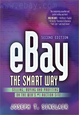 Ebay The Smart Way: Selling, Buying, And Profiting On The Webs #1 Auction Site