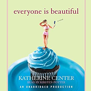 Everyone Is Beautiful     A Novel              By:                                                                                                                                 Katherine Center                               Narrated by:                                                                                                                                 Kirsten Potter                      Length: 7 hrs and 32 mins     85 ratings     Overall 4.1
