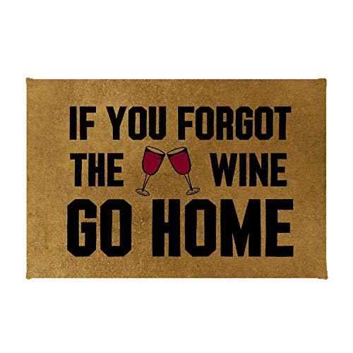 ZMvise If You Forgot The Wine Go Home - Alfombra antideslizante para puerta delantera, felpudo interior de fieltro para exteriores