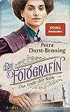 Die Fotografin - Das Ende der Stille: Roman (Fotografinnen-Saga, Band 5) von Petra Durst-Benning