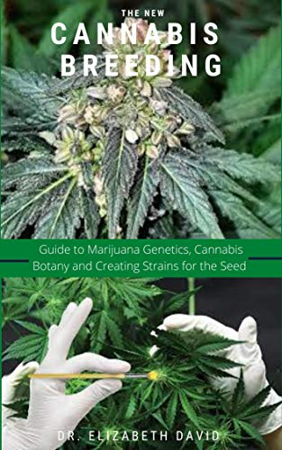 THE NEW CANNABIS BREEDING: Complete Guide To Breeding and Growing Cannabis The Easiest Way