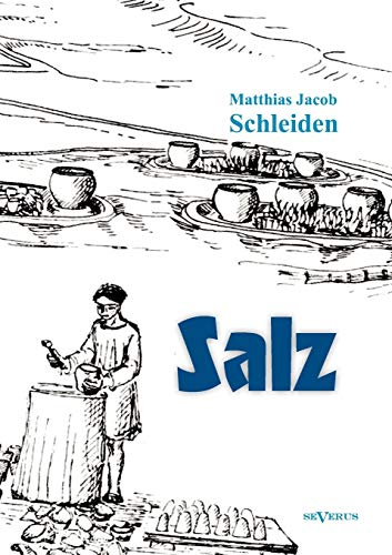 Salz: seine Geschichte, seine Symbolik und seine Bedeutung im Menschenleben. Eine monographische Skizze