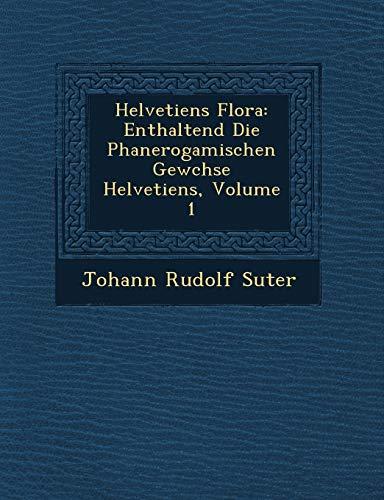 Helvetiens Flora: Enthaltend Die Phanerogamischen Gew Chse Helvetiens, Volume 1