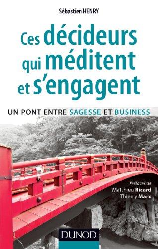 Ces décideurs qui méditent et s'engagent - Un pont entre sagesse et business: Un pont entre sagesse et business