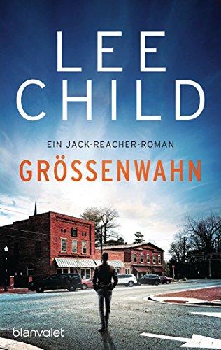Größenwahn: Ein Jack-Reacher-Roman (Die-Jack-Reacher-Romane 1)