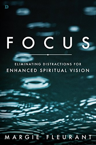 Book: Focus - Eliminating Distractions for Enhanced Spiritual Vision by Margie Fleurant