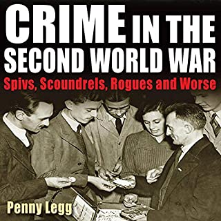 Crime in the Second World War     Spivs, Scoundrels, Rogues, and Worse              By:                                                                                                                                 Penny Legg                               Narrated by:                                                                                                                                 Finlay Robertson                      Length: 5 hrs and 39 mins     2 ratings     Overall 4.5