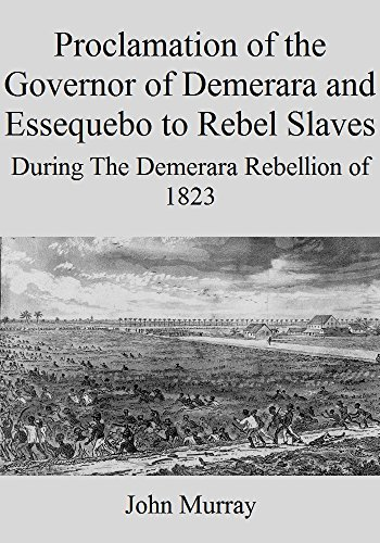 Proclamation of the Governor of Demerara and Essequebo to Rebel Slaves: During The Demerara Rebellion of 1823 (English Edition)