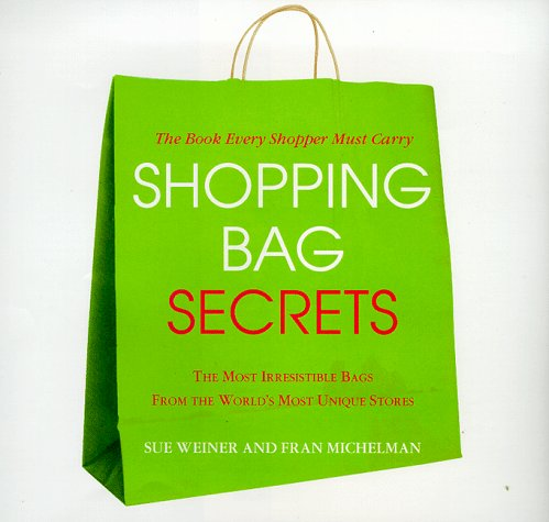 Shopping Bag Secrets: The Most Irresistible Bags from the World's Most Unique Stores (Beaux Livres)