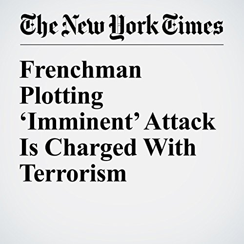 Frenchman Plotting 'Imminent' Attack Is Charged With Terrorism cover art