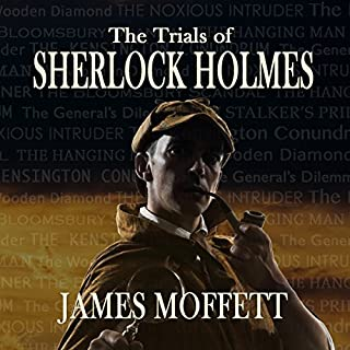 The Trials of Sherlock Holmes                   By:                                                                                                                                 James Moffett                               Narrated by:                                                                                                                                 Alexander Clifford                      Length: 5 hrs and 48 mins     2 ratings     Overall 3.0