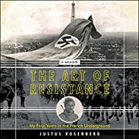 The Art of Resistance: My Four Years in the French Underground: a Memoir