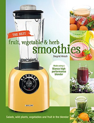 The best fruit, vegetable & herb smoothies: Salads, wild plants, vegetables and fruit in the blender