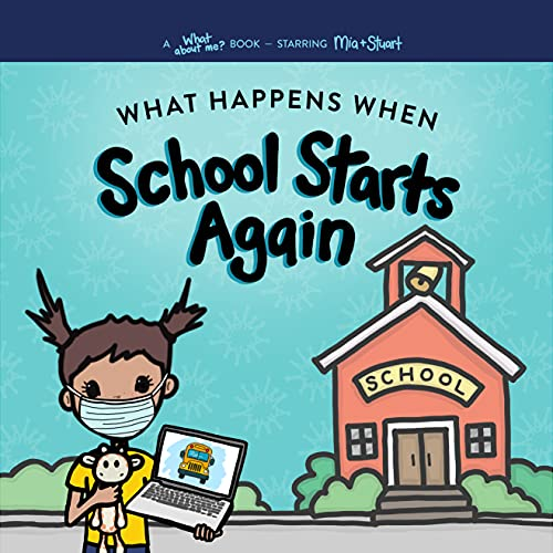What Happens When School Starts Again: Helping Kids with Uncertainty When School is Different (What About Me? Books Book 3)