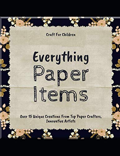 Everything Paper Items Over 15 Unique Creations From Top Paper Crafters, Innovative Artists