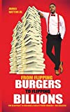 From Flipping Burgers to Flipping Billions