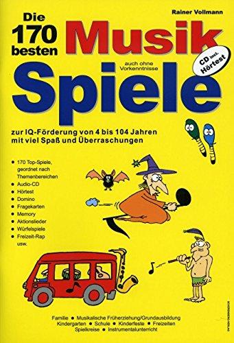 Die 170 besten Musikspiele: Zur IQ-Foerderung von 4 - 104 Jahren mit viel Spaß und Ueberraschungen, 106 Seiten, u.a. Hörtest, Aktionslieder, Instrumente-Raten, 1 CD;