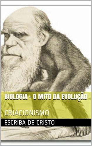 BIOLOGIA - O MITO DA EVOLUÇÃO: CRIACIONISMO