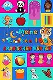 Meine ersten 100 Arabischen Wörter: Arabisch lernen für Kinder von 2 - 6 Jahren, Babys, Kindergarten | Bilderbuch : 100 schöne farbige Bilder mit Arabischen und Deutschen Wörtern