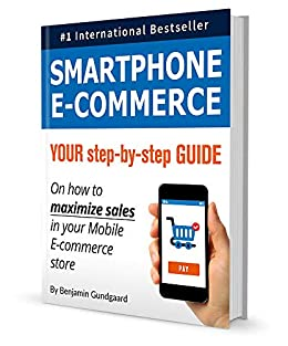 Smartphone E Commerce: Your Step By Step Guide on How to Maximize Sales in Your Mobile E Commerce Store