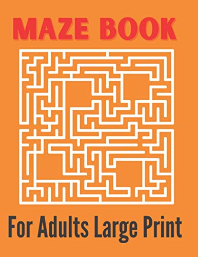 Maze Book For Adults Large Print: Wonderful Maze Puzzles Book for Adults | Complex you-Are-Not-Ready-For Puzzles for Adults and Outstanding Teens | ... Maze Books for Teens and Adults)