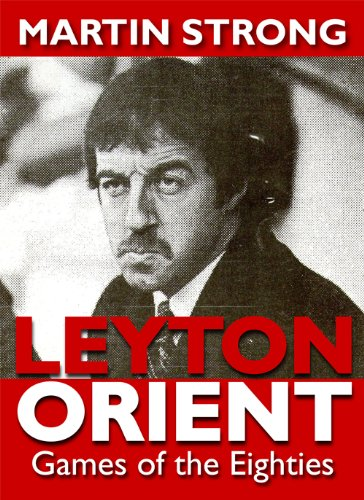 Leyton Orient: Games of the Eighties (Greatest Games (Football))