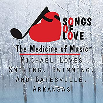Michael Loves Smiling, Swimming, and Batesville, Arkansas