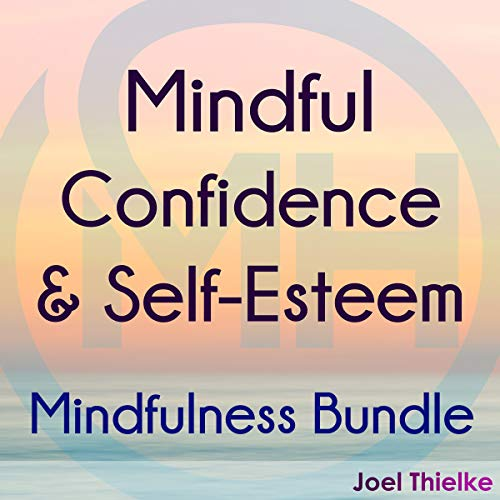 Mindful Confidence & Self-Esteem: Mindfulness Bundle audiobook cover art
