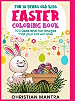 Easter Coloring Book For 10 Years Old Kids: 100 Cute and Fun Images that your kid will love