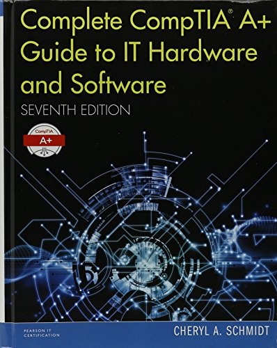 Complete Comptia A+ Guide to It Hardware and Software, Seventh Edition Textbook and Pearson Ucertify Course and Labs Bundle (Pearson It Cybersecurity Curriculum (Itcc))