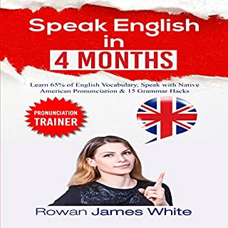 Speak English in 4 Months: Sound, Communicate and Read like a Native English Speaker in 16 Weeks cover art