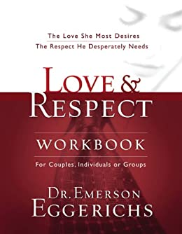 Love and Respect Workbook: The Love She Most Desires; The Respect He Desperately Needs by [Emerson Eggerichs, Fritz Ridenour]
