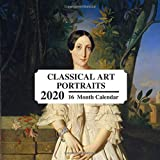 Classical Art Portraits 2020: 16 Month Calendar: Vintage Classic Paintings: Great Book Gift For Lovers Of All Types Of Classicist Art: Renaissance, Baroque, Neoclassicism