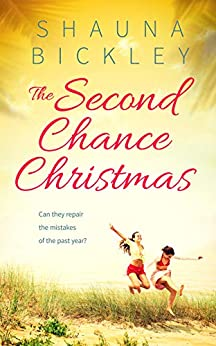 The Second Chance Christmas: A New Zealand holiday novel (Clearwater Bay Book 2) by [Shauna Bickley]