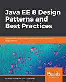 Java EE 8 Design Patterns and Best Practices: Build enterprise-ready scalable applications with architectural design patterns (English Edition)