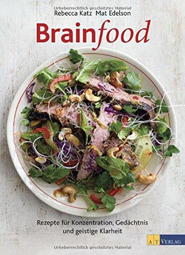 Brainfood: Rezepte für Konzentration, Gedächtnis und geistige Klarheit