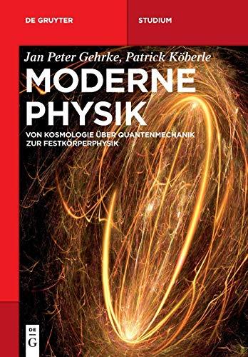 Moderne Physik: Von Kosmologie über Quantenmechanik zur Festkörperphysik (De Gruyter Studium)