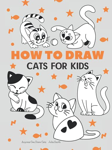 Anyone Can Draw Cats: Easy Step-by-Step Drawing Tutorial for Kids, Teens, and Beginners How to Learn to Draw Cats Book 1