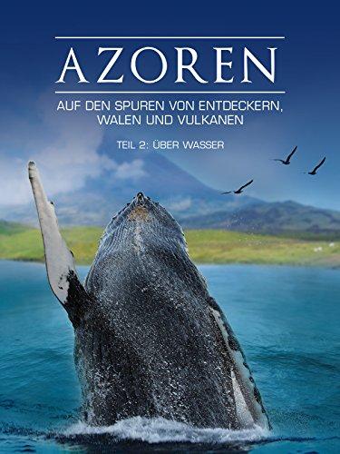 Azoren - Auf den Spuren von Entdeckern, Walen und Vulkanen - Teil 2: Überwasser