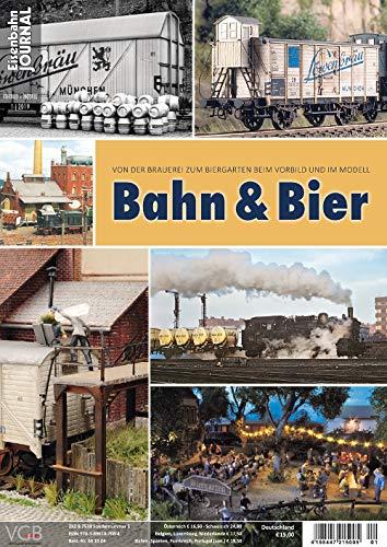 Bahn & Bier - Von der Brauerei zum Biergarten beim Vorbild und Modell - Eisenbahn Journal - Vorbild und Modell 1-2019