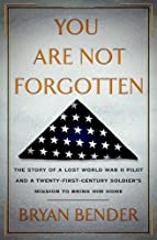 You Are Not Forgotten: The Story of a Lost World War II Pilot and a Twenty-First-Century Soldier's Mission to Bring Him Home by Bryan Bender (2013-10-29)